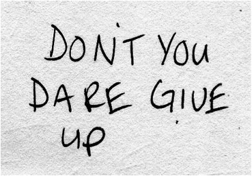 dont you dare give up