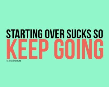starting over sucks