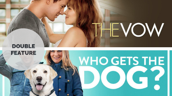 Double Feature The Vow 2012 Who Gets The Dog 2016 Tranquil Dreams